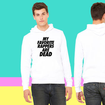 My Favorite Rappers Are Dead sweatshirt hoodie