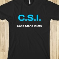 C.S.I. : Can't Stand Idiots