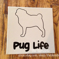 Pug life. Pug dog. 12 x 12 inch quote canvas