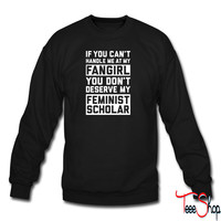 If YOu Can't Handle Me At My Fangirl 1 sweatshirt