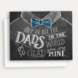 Out Of All The Dads In The World - A2 Note Card