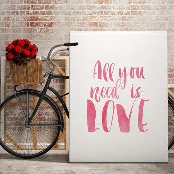 "PRINTABLE art""all you need is love""brush art,typography quote,anniversary,valentines day,gift idea,gift for him,gift for her,home decor"