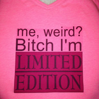 "Bright Pink ""me weird Bitch I'm Limited Edition"" Reversible Vneck Scoop Neck Tank (MADE TO ORDER)"