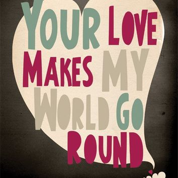 Your Love Makes My World Go Round  8x10 Black by ParadaCreations