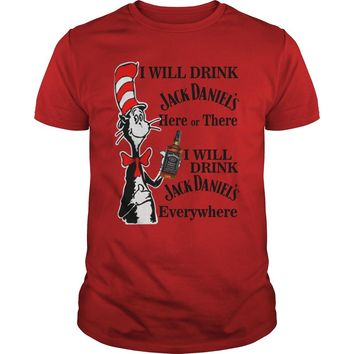Dr Seuss I will drink Jack Daniel here or there I will drink Jack Daniel everywhere shirt Guys Tee