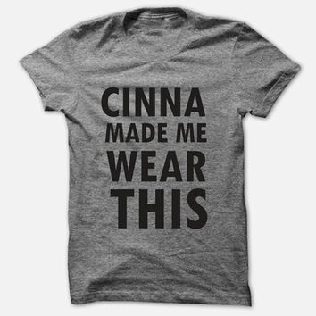 Cinna Made Me Wear This in Gray t-shirt size S M L XL XXL