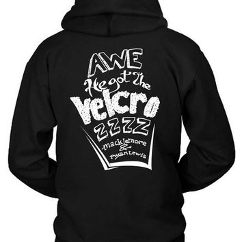 DCCKG72 Macklemore And Ryan Awe He Got The Velcrozzz Quote Hoodie Two Sided