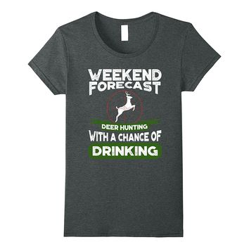 Weekend Forecast Deer Hunting with a chance of Drinking Tee