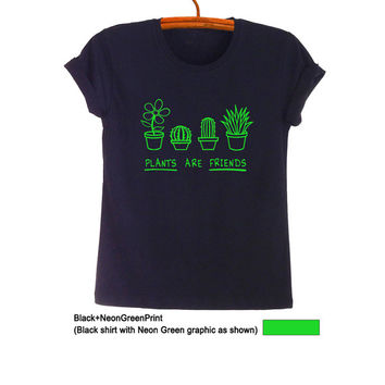Plants are friends T Shirts for Women Teen Girls Cute Funny Tops Hipster Tumblr Trendy Fashion Blogger Outfits Gifts Ideas Instagram Twitter