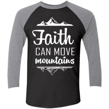 Faith Can Move Mountains Tri-Blend 3/4 Sleeve Baseball Raglan T-Shirt