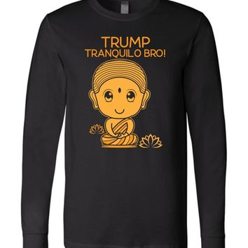 (Donald) TRUMP TRANQUILO BRO * Spanish Funny President Saying * Unisex Men's Long Sleeve Jersey Tee