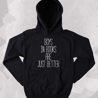 Bookworm Sweatshirt Boys In Books Are Just Better Slogan Reader Nerdy Clothing Tumblr Hoodie
