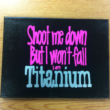 Shoot me down But I wont fall I am Titanium. Canvas. Lyric. Quote Canvas. Black. Pink. Silver