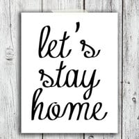 Lets stay home Printable Digital Download - Art - Canvas - Poster - Print - Home decor - Typography - wall art - framed art - black white
