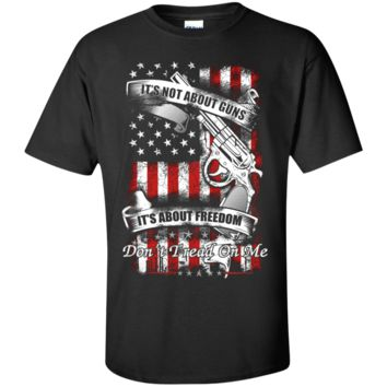 it's not about guns, it's about freedom, don't tread on me T-Shirt
