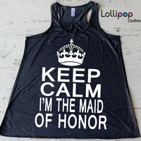 Keep Calm I'm The Maid Of  Honor Tank Top. Bride shirt. wedding Funny womens  top. Bachelorette party. Workout Running racerback top.