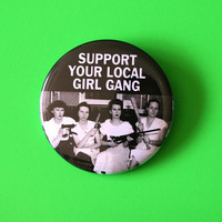 Support Your Local Girl Gang Button Pin Badge