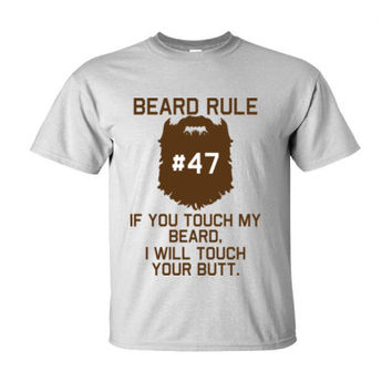Beard Rule #47 If You Touch My Beard I Will Touch Your Butt - Ultra-Cotton T-Shirt