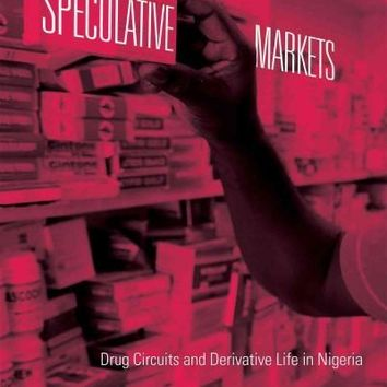 Speculative Markets: Drug Circuits and Derivative Life in Nigeria (Experimental Futures: Technological Lives, Scientific Arts, Anthropological)