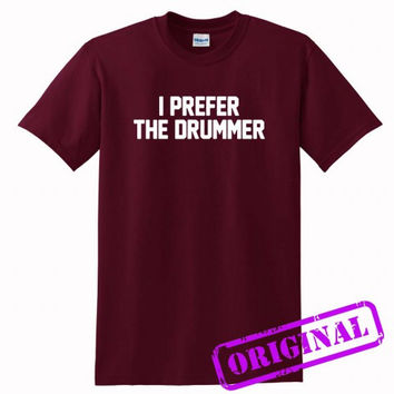 I Prefer the Drummer 1 for shirt maroon, tshirt maroon unisex adult