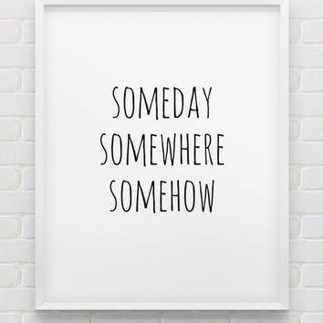someday somewhere somehow print // instant download print // printable black and white typographic wall decor // minimalistic print