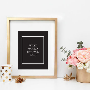 INSTANT DOWNLOAD What Would Bey Do Print