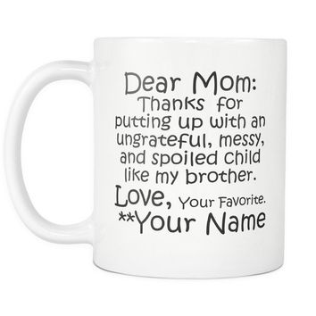 DEAR MOM Thanks for Putting Up ... LIKE MY BROTHER / Personalized Funny Gift Coffee Mug for Mom
