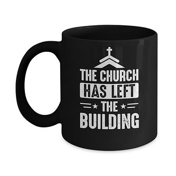 The Church Has Left The Building Graphic Design Gifts Mug