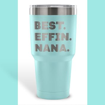 BEST EFFIN NANA * Funny Gift For Grandmother, Grandma * Vacuum Tumbler 30 oz.