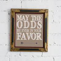 "OVERSTOCK SALE - Hunger Games ""May The Odds Be Ever In Your Favor""  - 8x10 Print"