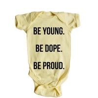 Be Young Be Dope Be Proud  Baby Onesuit