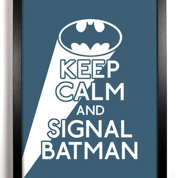 Keep Calm and Signal Batman (Batman Symbol) 8 x 10 Print Buy 2 Get 1 FREE Keep Calm Art Keep Calm Poster Keep Calm Print