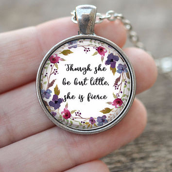 Though She Be But Little, She Is Fierce Necklace