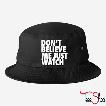 Don't Believe Me Just Watch Design 5 bucket hat