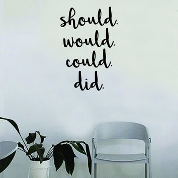 Should Would Could Did Wall Decal Quote Home Room Decor Decoration Art Vinyl Sticker Inspirational Motivational Beautiful Life