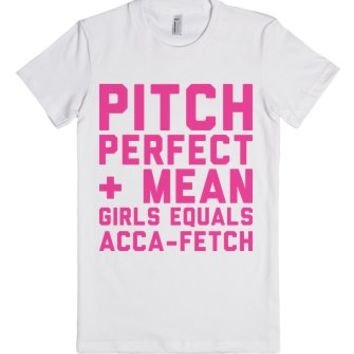 Pitch Perfect, Mean Girls, Acca Fetch-Female White T-Shirt