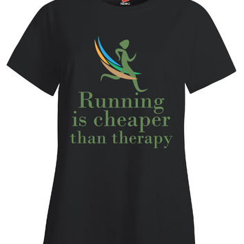 Running Is Cheaper Than Therapy Design - Ladies T Shirt