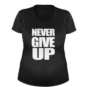 Never Give Up  Maternity Pregnancy Scoop Neck T-Shirt