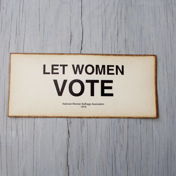 Vintage Signage Reproduction - Let Woman Vote Sign - National Women Suffrage Association - Women's Rights Signage