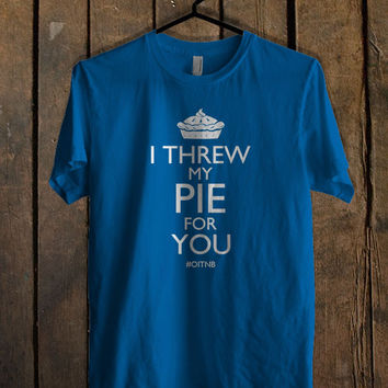 I THREW My PIE For YOU Blue For Mens T Shirt and Womens T Shirt *76*