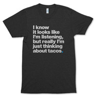 Just Thinking About Tacos T-Shirt