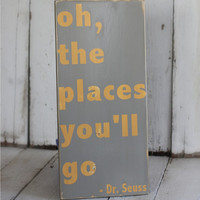 Oh The Places You'll Go Dr Seuss by MannMadeDesigns4