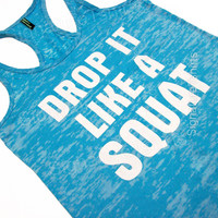 Cute. Drop It Like A Squat. Workout Tank. Run. Gym. Running Tank. Workout. Work Out. Fitness. Burnout Tank. Motivation.