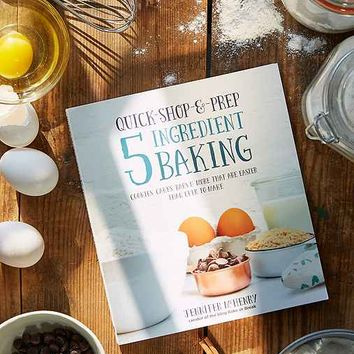 Quick-Shop-&-Prep 5 Ingredient Baking: Cookies, Cakes, Bars & More By Jennifer McHenry