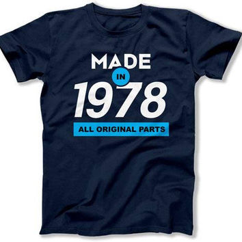 Funny Birthday T Shirt Birthday Gift Ideas 40th Birthday Shirt Bday Present 40 Years Old Made In 1978 Birthday Mens Ladies Tee DAT-1542