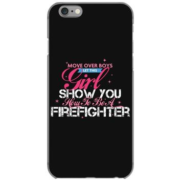 Move Over Boys Let This Girl Show You How To Be A Firefighter iPhone 6/6s Case