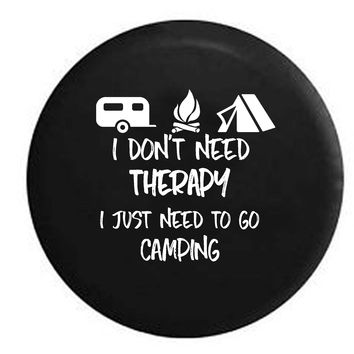 I Don't Need Therapy Go Camping Campfire RV Tent RV Camper Jeep Spare Tire Cover