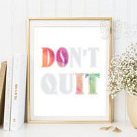Do It, Don't Quit, Printable Wisdom wall art print printable quote print, inspirational quote printable watercolor print typo art, motivate