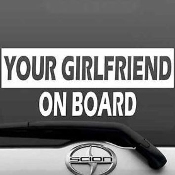 Your Girlfriend On Board Funny Bumper Sticker Vinyl Decal Babe