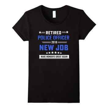 Retired Police Officer 2018 Mondays great again T-shirt